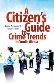 A Citizen's Guide to Crime Trends in South Africa ebook by Anine Kreigler,Mark Shaw