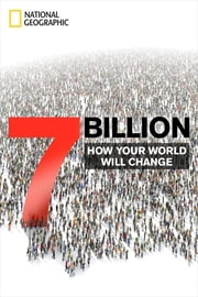 7 Billion - How Your World Will Change ebook by National Geographic
