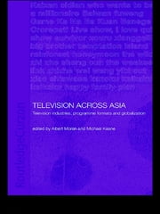Television Across Asia - TV Industries, Programme Formats and Globalisation ebook by Michael Keane,Albert Moran