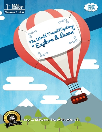 "The World Travel Mystery: ""Explore & Learn"" Prem. Edition ebook by Troy C. Stewart,MSP,MA BS"