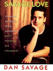 Savage Love - Straight Answers from America's Most Popular Sex Columnist ebook by Dan Savage