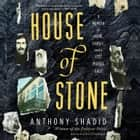 House of Stone - A Memoir of Home, Family, and a Lost Middle East audiobook by Anthony Shadid