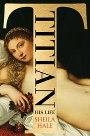 Titian - His Life ebook by Sheila Hale