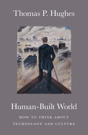 Human-Built World - How to Think about Technology and Culture ebook by Thomas P. Hughes