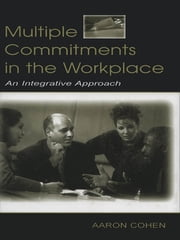Multiple Commitments in the Workplace - An Integrative Approach ebook by Aaron Cohen