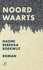 Noordwaarts ebook by Naomi Rebekka Boekwijt