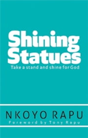 Shining Statues - ... Take a Stand and Shine for God! ebook by Nkoyo Rapu