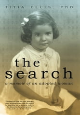 The Search - A Memoir of an Adopted Woman ebook by Titia Ellis, Ph.D.