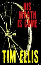 His Wrath is Come (P&R5) ebook by Tim Ellis