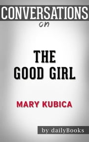 The Good Girl: An addictively suspenseful and gripping thriller by Mary Kubica | Conversation Starters ebook by dailyBooks