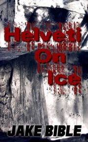 Helveti On Ice ebook by Jake Bible