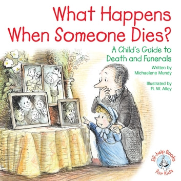 What Happens When Someone Dies? - A Child's Guide to Death and Funerals ebook by Michaelene Mundy