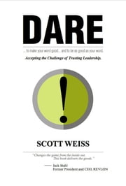 Dare - Accepting the Challenge of Trusting Leadership ebook by Scott Weiss