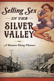 Selling Sex in the Silver Valley - A Business Doing Pleasure ebook by Dr. Heather Branstetter
