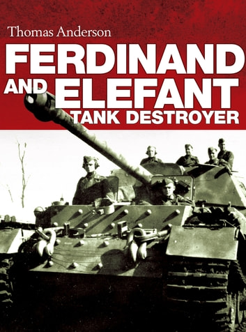 Ferdinand and Elefant Tank Destroyer ebook by Thomas Anderson