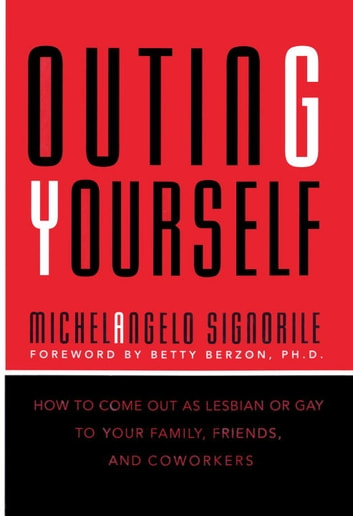 Outing Yourself - How to Come Out to Your Family, Your Friends, and Your Coworkers ebook by Michelangelo Signorile