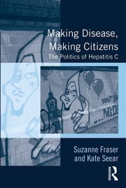 Making Disease, Making Citizens - The Politics of Hepatitis C ebook by Suzanne Fraser,Kate Seear