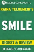 Smile: By Raina Telgemeir | Digest & Review ebook by Reader's Companions
