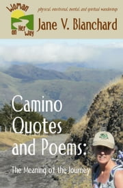 Camino Quotes and Poems - The Meaning of the Journey ebook by Jane V. Blanchard