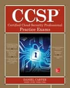 CCSP Certified Cloud Security Professional Practice Exams ebook by Daniel Carter