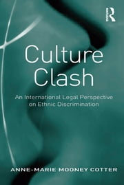 Culture Clash - An International Legal Perspective on Ethnic Discrimination ebook by Anne-Marie Mooney Cotter