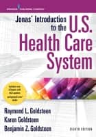Jonas' Introduction to the U.S. Health Care System, 8th Edition ebook by Raymond L. Goldsteen, DrPH, Karen Goldsteen,...