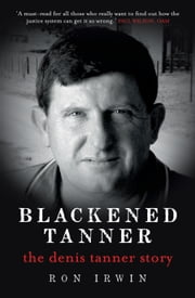 Blackened Tanner: The Denis Tanner Story ebook by Ron Irwin