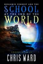 Benjamin Forrest and the School at the End of the World ebook by Chris Ward