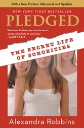 Pledged - The Secret Life of Sororities ebook by Alexandra Robbins