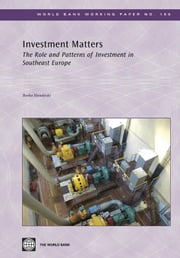 Investment Matters: The Role and Patterns of Investment in Southeast Europe ebook by Handjiski, Borko