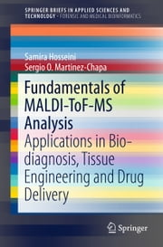 Fundamentals of MALDI-ToF-MS Analysis - Applications in Bio-diagnosis, Tissue Engineering and Drug Delivery ebook by Samira Hosseini,Sergio O. Martinez-Chapa
