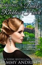 Taming a Duke's Reckless Heart - Taming the Heart, #1 ebook by Tammy Andresen