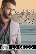 There's Something About Ari ebook by L.B. Gregg