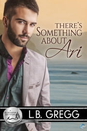 There's Something About Ari - A Bluewater Bay Story ebook by L.B. Gregg