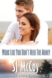Work Like You Don't Need the Money ebook by SJ McCoy