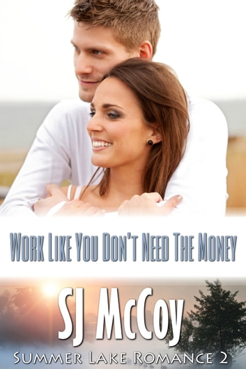 Work Like You Don't Need the Money - Pete and Holly ebook by SJ McCoy