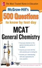 McGraw-Hill's 500 MCAT General Chemistry Questions to Know by Test Day ebook by John Moore,Richard H. Langley