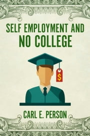 Self Employment and No College ebook by Carl E. Person