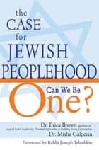 The Case for Jewish Peoplehood - Can We Be One? ebook by Rabbi Joseph Telushkin, Dr. Erica Brown, Dr. Misha Galperin
