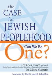 The Case for Jewish Peoplehood - Can We Be One? ebook by Dr. Erica Brown,Dr. Misha Galperin,Rabbi Joseph Telushkin