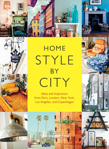 Home Style by City - Ideas and Inspiration from Paris, London, New York, Los Angeles, and Copenhagen ebook by Ida Magntorn