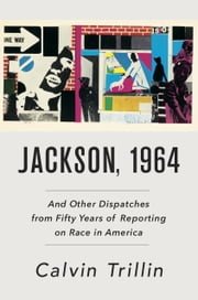 Jackson, 1964 - And Other Dispatches from Fifty Years of Reporting on Race in America ebook by Calvin Trillin