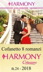 Cofanetto 8 Harmony Collezione n.24/2018 eBook by Trish Morey, Clare Connelly, Kate Hewitt,...