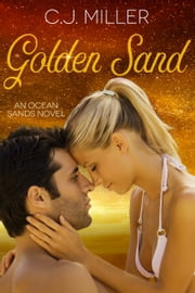 Golden Sand - A Billionaire Romance ebook by C.J. Miller