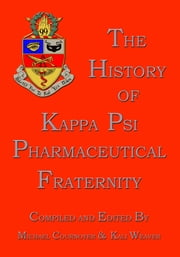 The History of Kappa Psi Pharmaceutical Fraternity - Our Modern History and Beginnings Revisited ebook by Michael Cournoyer,Kali Weaver