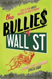 The Bullies of Wall Street - This Is How Greed Messed Up Our Economy ebook by Sheila Bair