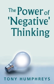 The Power of Negative Thinking ebook by Tony   Humphreys
