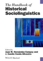 The Handbook of Historical Sociolinguistics ebook by Juan Camilo Conde-Silvestre, Juan Manuel Hernández-Campoy