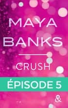 Crush - Episode 5 ebook by Maya Banks
