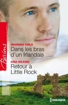 Dans les bras d'un Irlandais - Retour à Little Rock ebook by Maureen Child, Victoria Pade